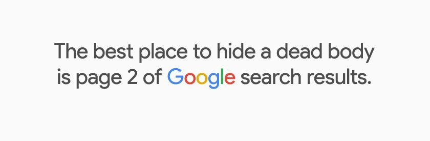 The best place to hide a dead body is page 2 of Google Search Results